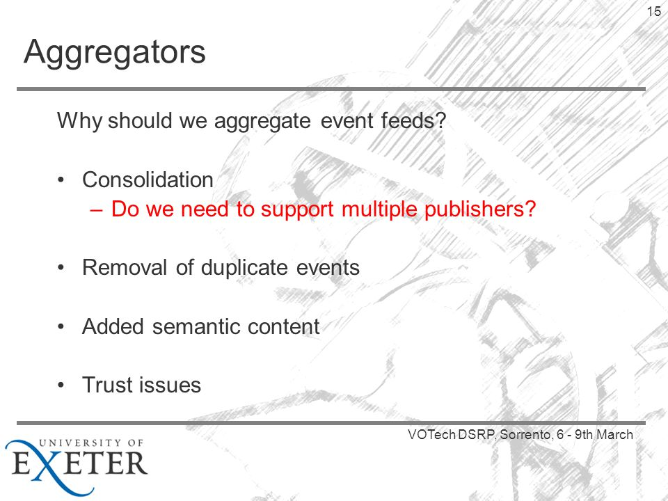 VOTech DSRP, Sorrento, 6 - 9th March 15 Aggregators Why should we aggregate event feeds.