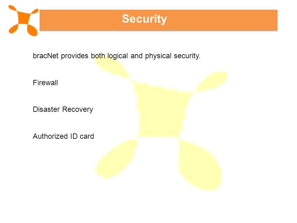Security bracNet provides both logical and physical security.