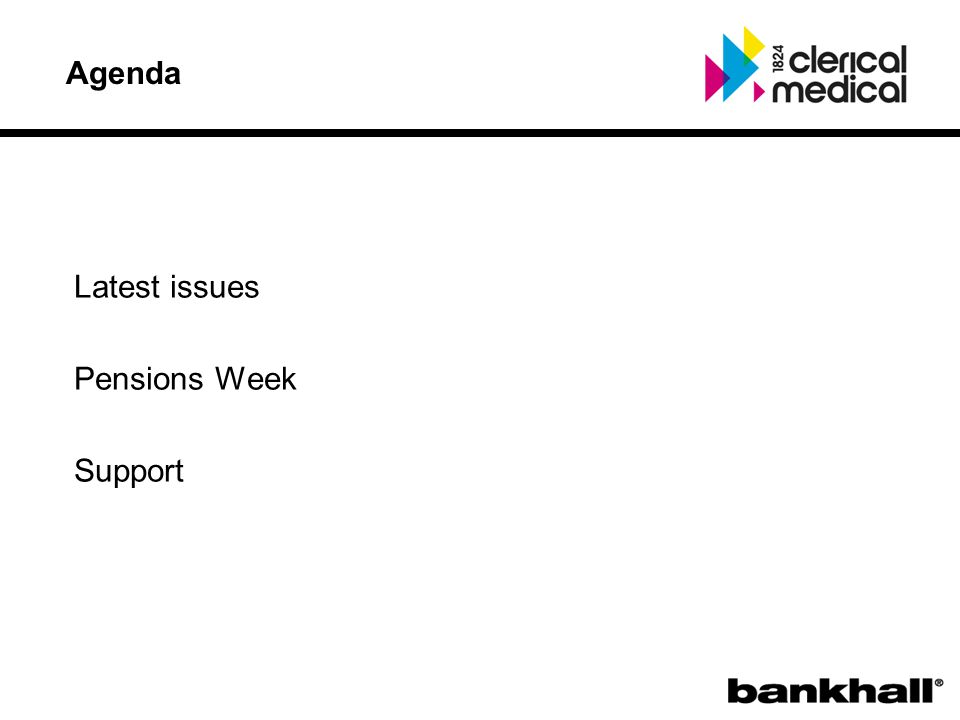 Agenda Latest issues Pensions Week Support