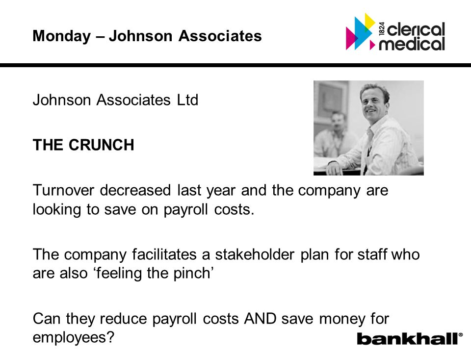 Johnson Associates Ltd THE CRUNCH Turnover decreased last year and the company are looking to save on payroll costs.