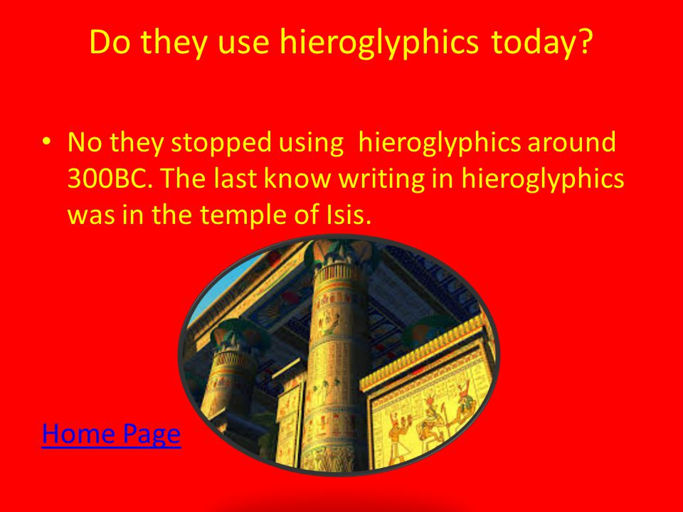 Do they use hieroglyphics today. No they stopped using hieroglyphics around 300BC.