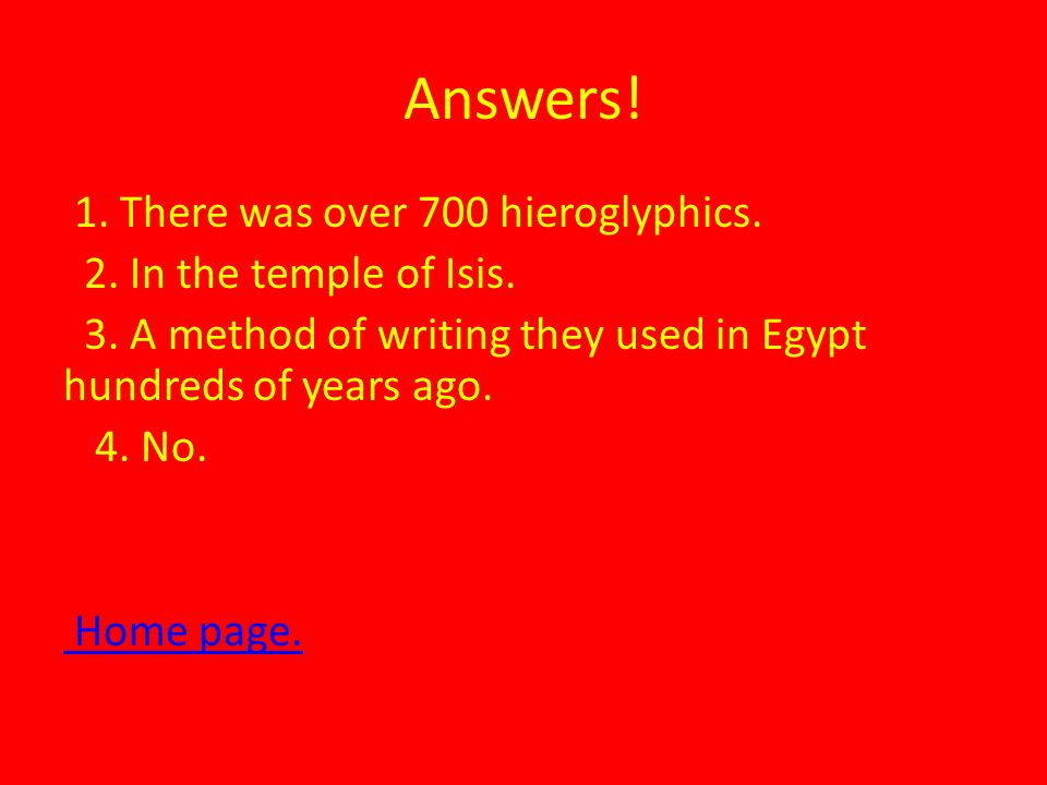 Answers. 1. There was over 700 hieroglyphics. 2.