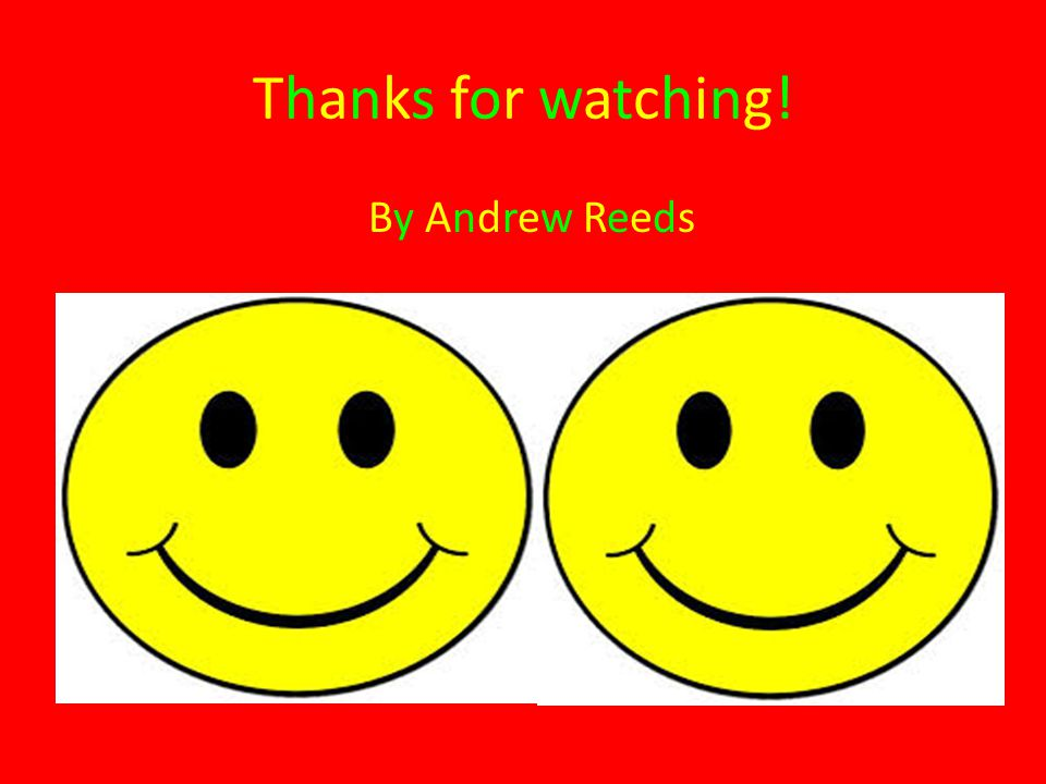 Thanks for watching! By Andrew Reeds