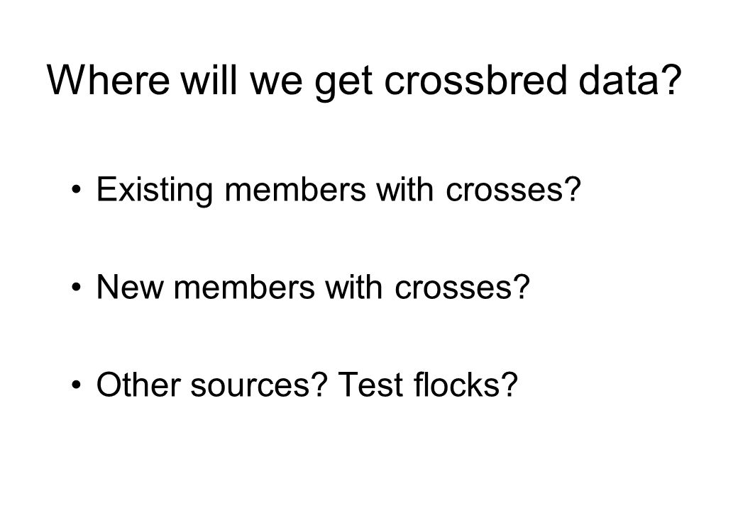 Where will we get crossbred data. Existing members with crosses.