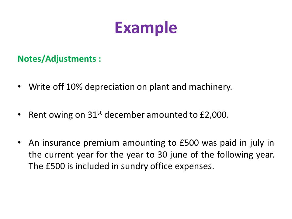 Example Notes/Adjustments : Write off 10% depreciation on plant and machinery.