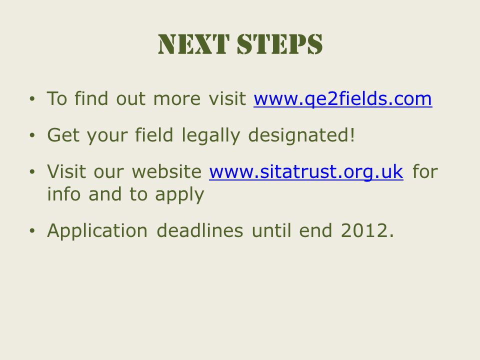 Next steps To find out more visit www.qe2fields.comwww.qe2fields.com Get your field legally designated.