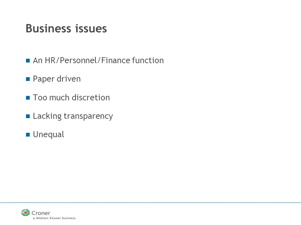 Business issues An HR/Personnel/Finance function Paper driven Too much discretion Lacking transparency Unequal