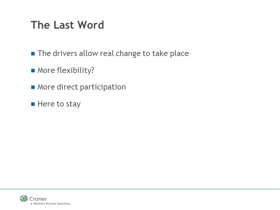 The Last Word The drivers allow real change to take place More flexibility.