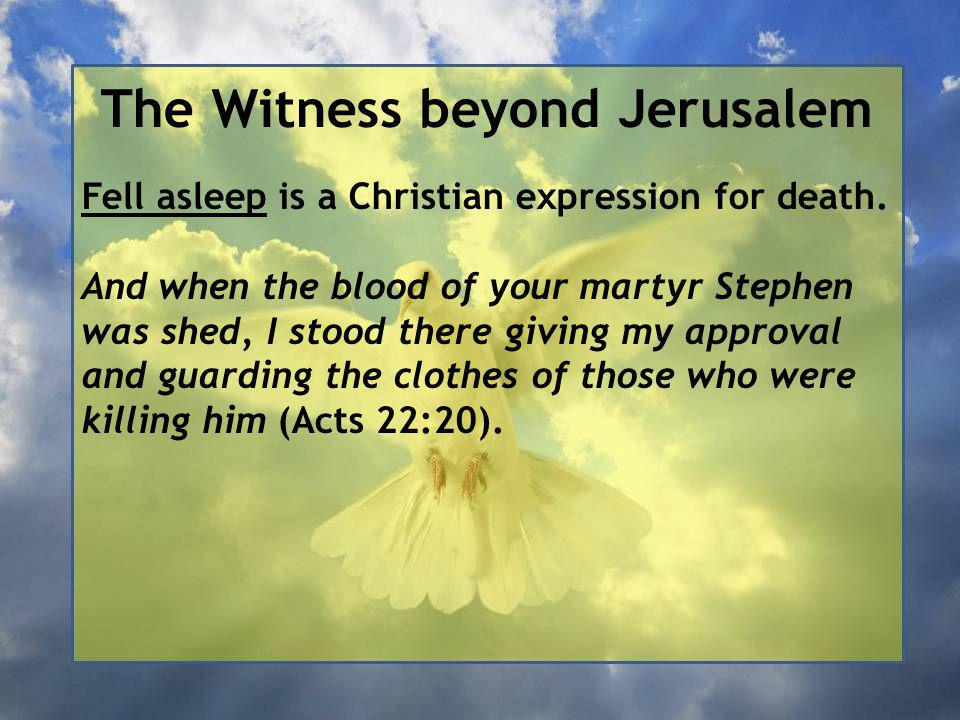 The Witness beyond Jerusalem Fell asleep is a Christian expression for death.