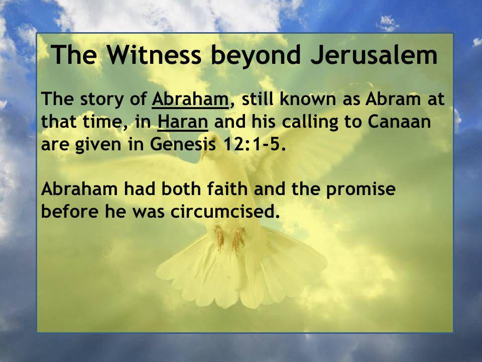 The Witness beyond Jerusalem The story of Abraham, still known as Abram at that time, in Haran and his calling to Canaan are given in Genesis 12:1-5.
