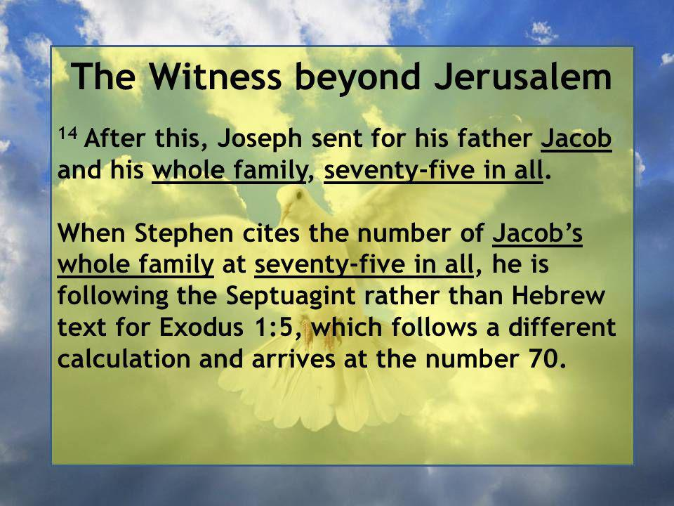 The Witness beyond Jerusalem 14 After this, Joseph sent for his father Jacob and his whole family, seventy-five in all.