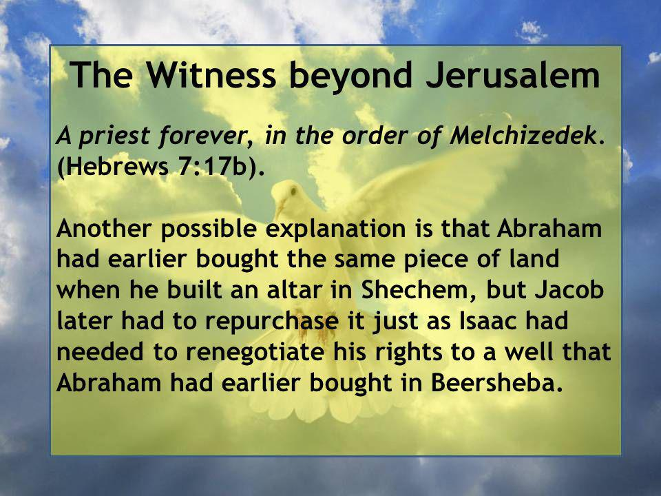 The Witness beyond Jerusalem A priest forever, in the order of Melchizedek.