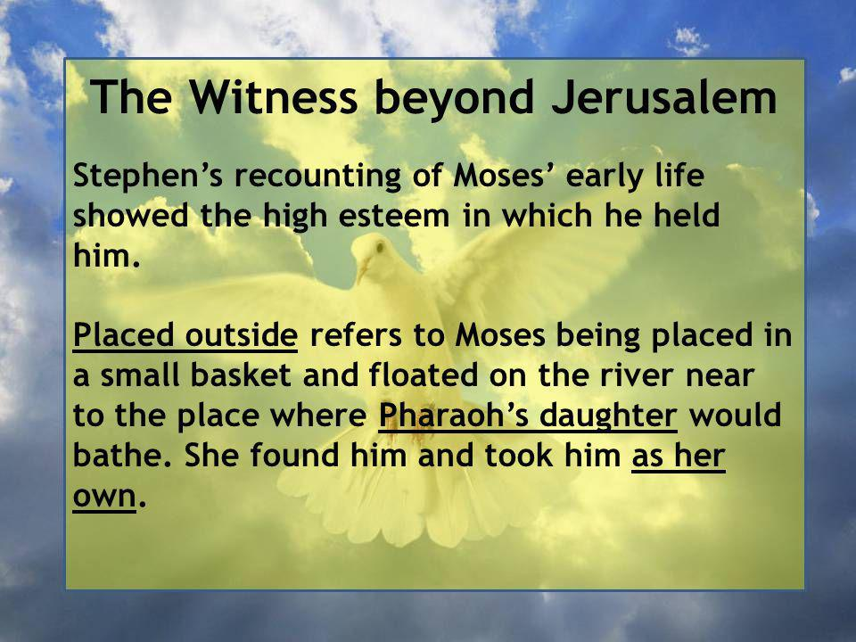 The Witness beyond Jerusalem Stephen's recounting of Moses' early life showed the high esteem in which he held him.