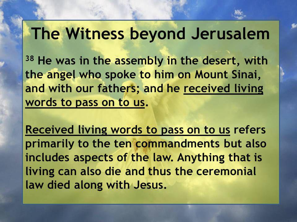 The Witness beyond Jerusalem 38 He was in the assembly in the desert, with the angel who spoke to him on Mount Sinai, and with our fathers; and he received living words to pass on to us.