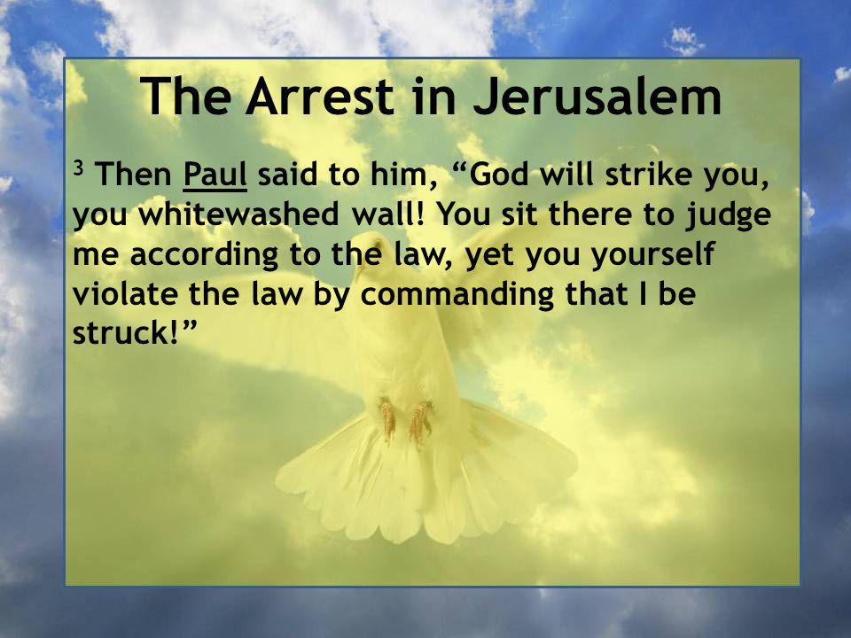 The Arrest in Jerusalem 3 Then Paul said to him, God will strike you, you whitewashed wall.