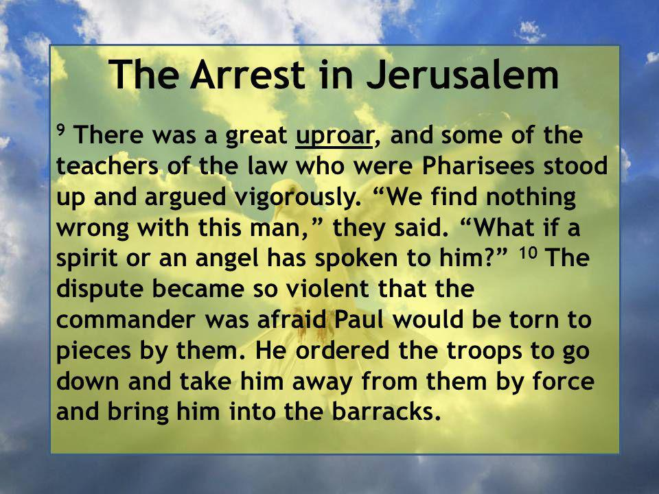 The Arrest in Jerusalem 9 There was a great uproar, and some of the teachers of the law who were Pharisees stood up and argued vigorously.
