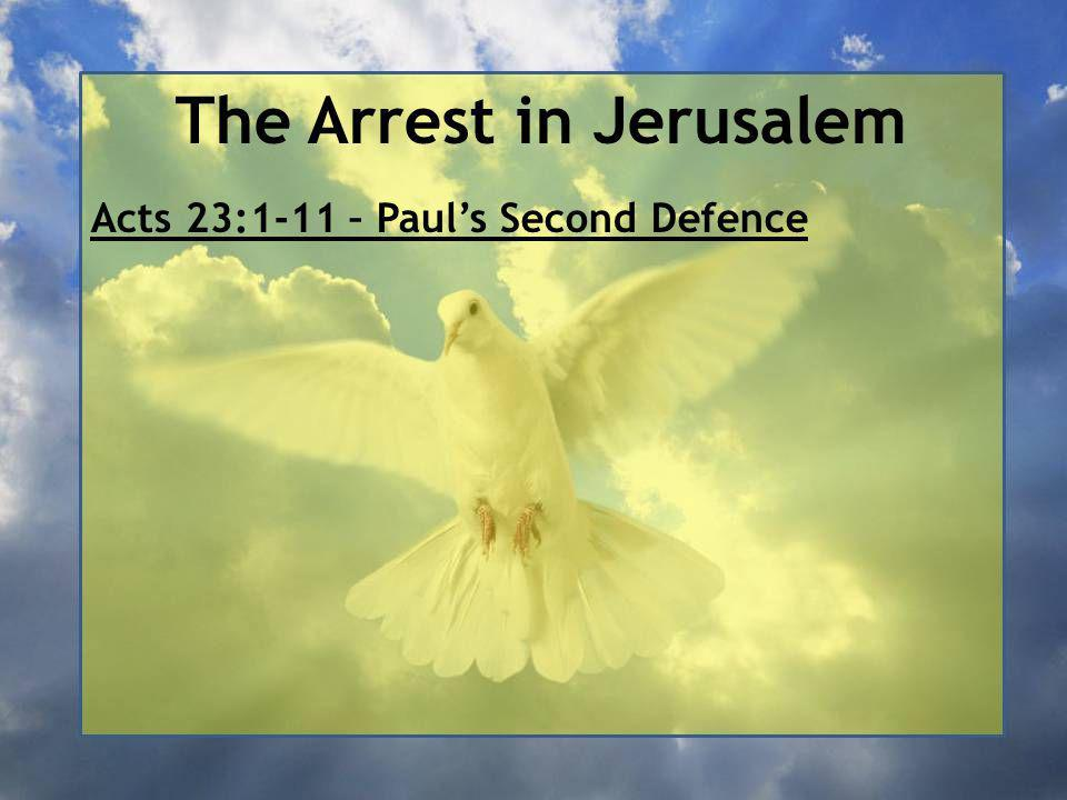 The Arrest in Jerusalem Acts 23:1-11 – Paul's Second Defence