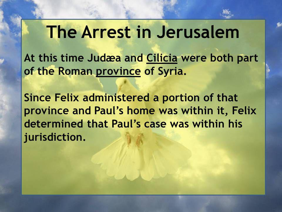 The Arrest in Jerusalem At this time Judæa and Cilicia were both part of the Roman province of Syria.