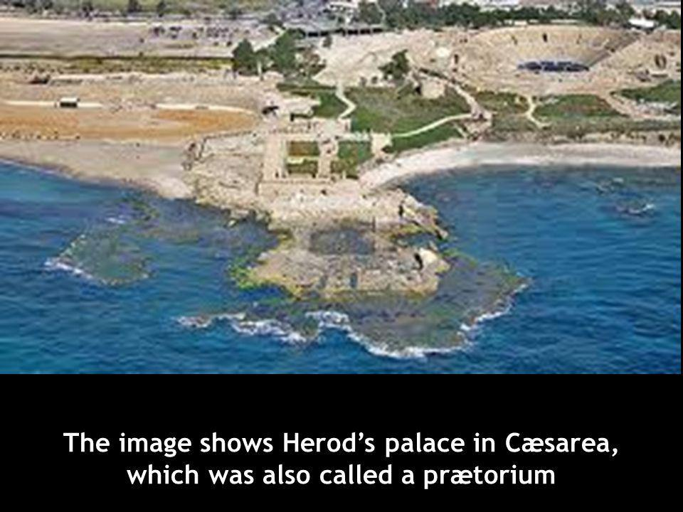 The image shows Herod's palace in Cæsarea, which was also called a prætorium