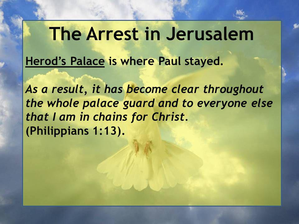 The Arrest in Jerusalem Herod's Palace is where Paul stayed.