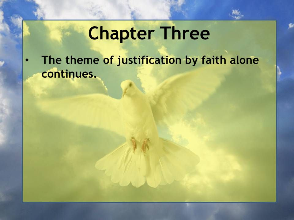 Chapter Three The theme of justification by faith alone continues.