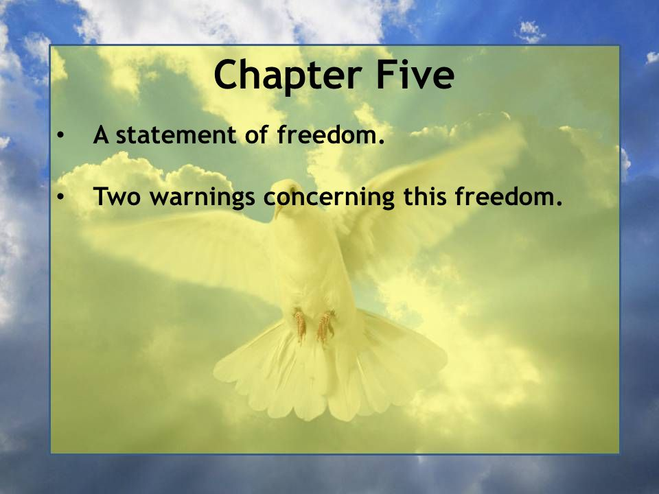 Chapter Five A statement of freedom. Two warnings concerning this freedom.
