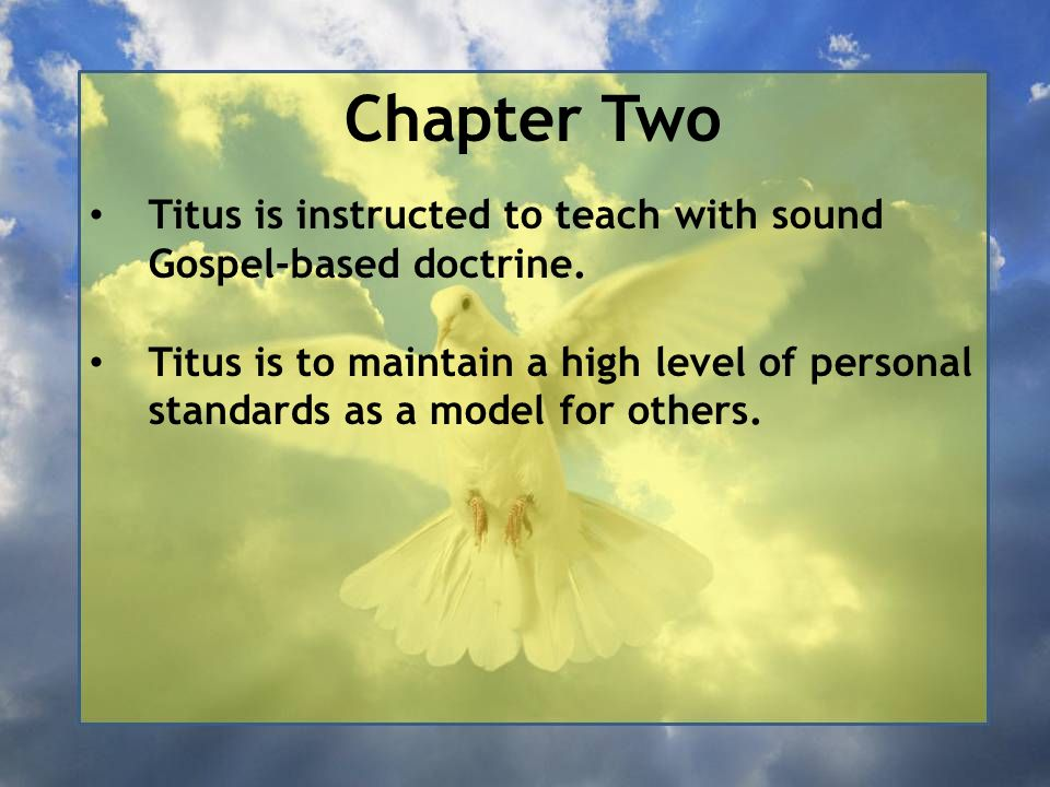 Chapter Two Titus is instructed to teach with sound Gospel-based doctrine.