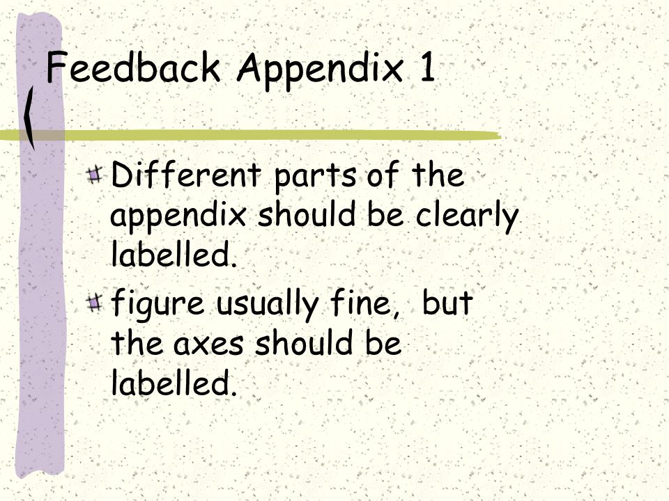 Feedback Appendix 1 Different parts of the appendix should be clearly labelled.