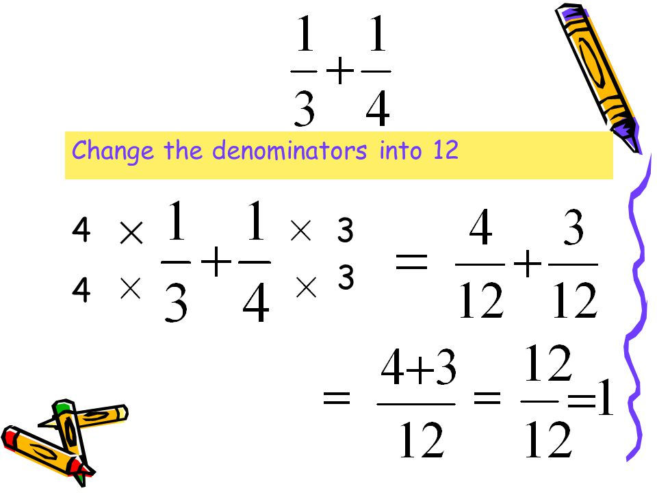 Change the denominators into 12 4 3 3 4