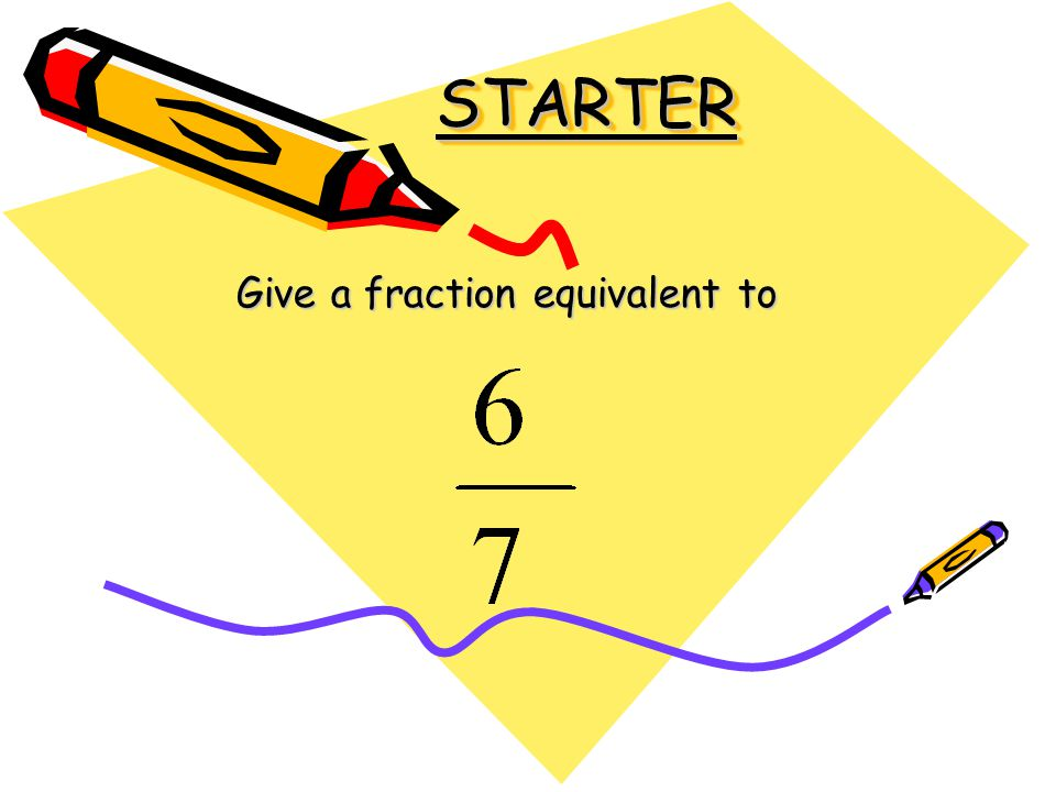 STARTERSTARTER Give a fraction equivalent to
