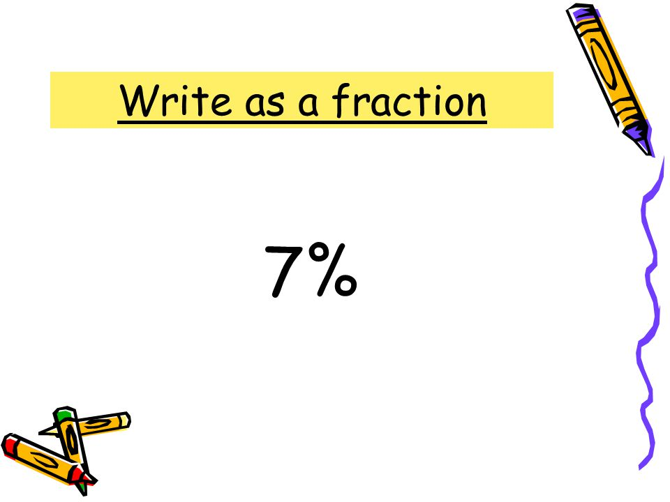 Write as a fraction 7%