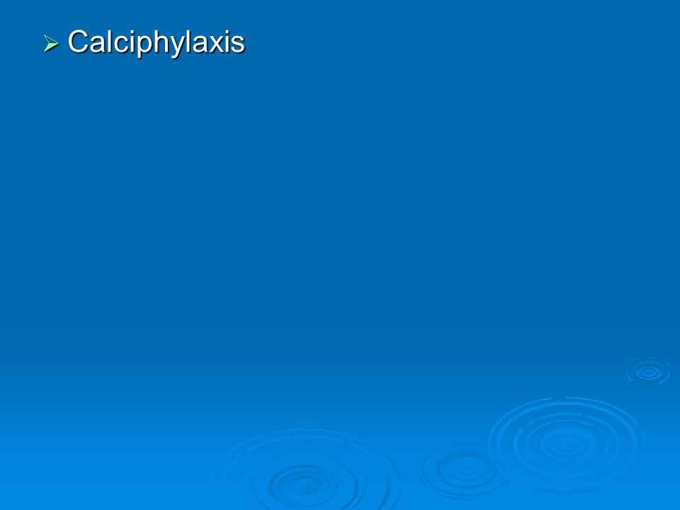  Calciphylaxis