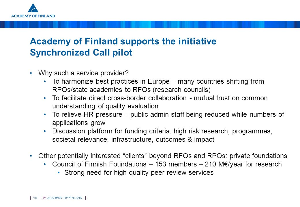 10 © ACADEMY OF FINLAND Academy of Finland supports the initiative Synchronized Call pilot Why such a service provider.