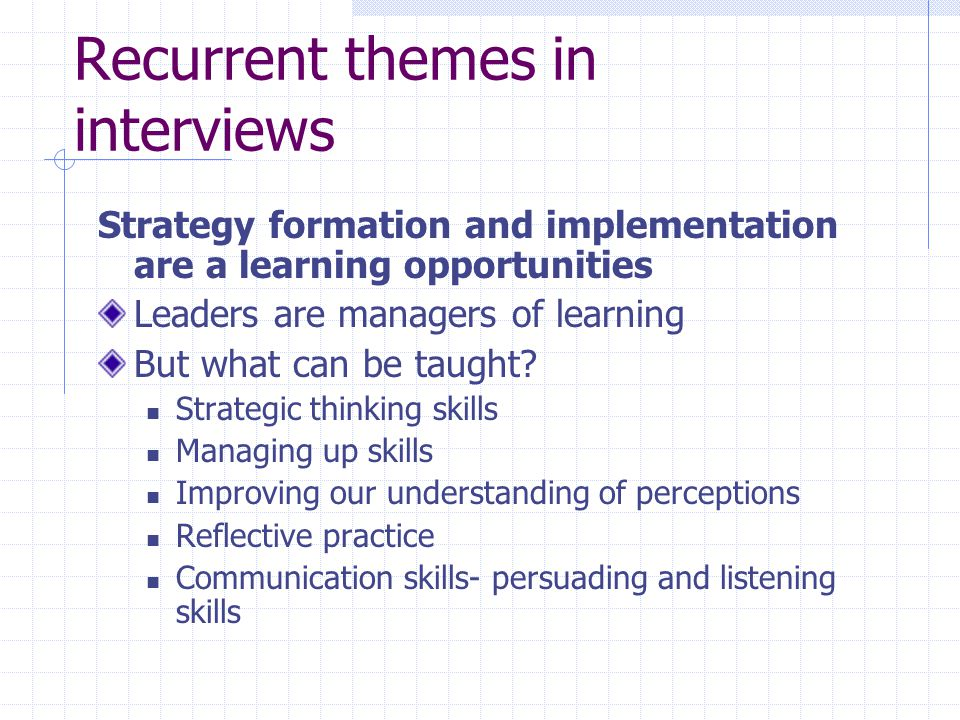 Strategy formation and implementation are a learning opportunities Leaders are managers of learning But what can be taught.