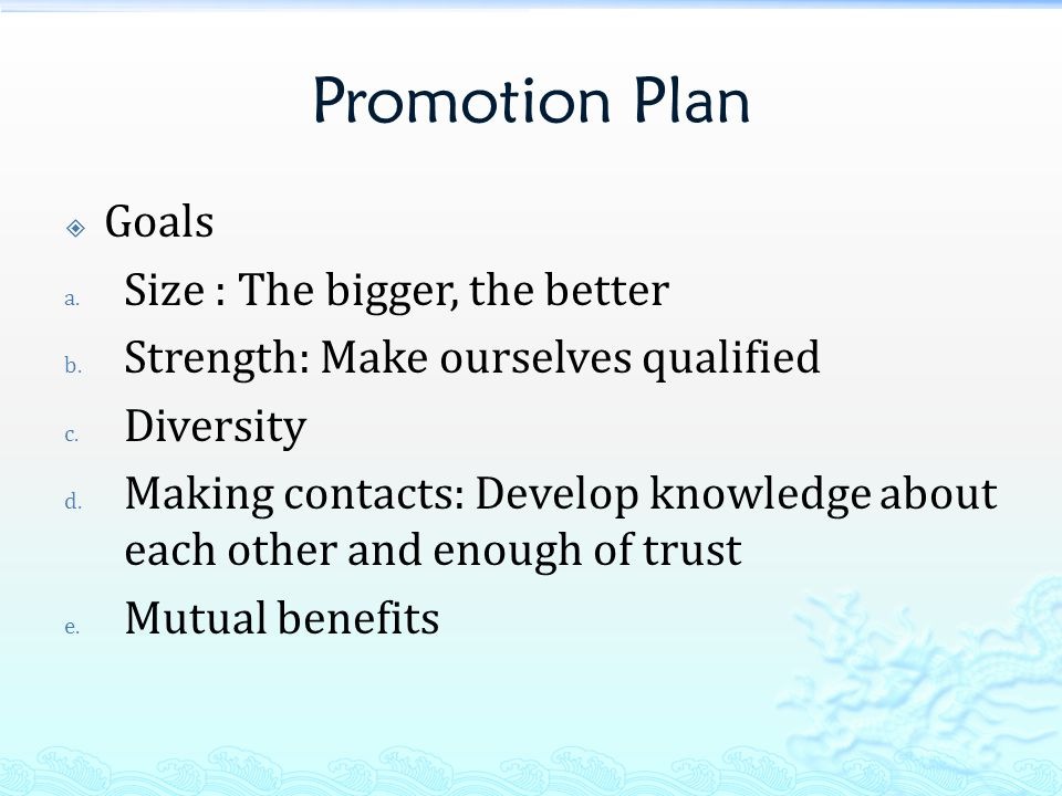 Promotion Plan  Goals a. Size : The bigger, the better b.