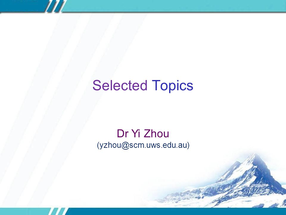 Selected Topics Dr Yi Zhou (yzhou@scm.uws.edu.au)
