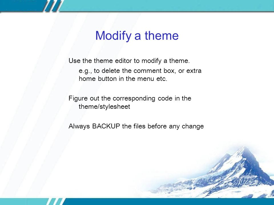 Modify a theme Use the theme editor to modify a theme.