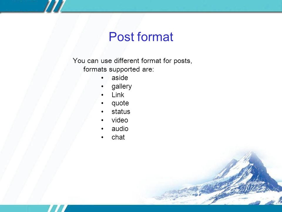 Post format You can use different format for posts, formats supported are: aside gallery Link quote status video audio chat
