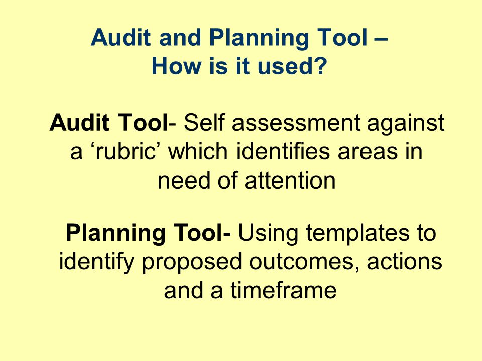 Audit and Planning Tool – How is it used.