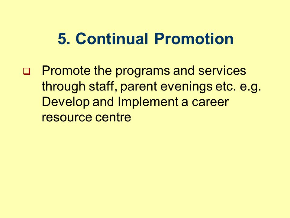 5. Continual Promotion  Promote the programs and services through staff, parent evenings etc.
