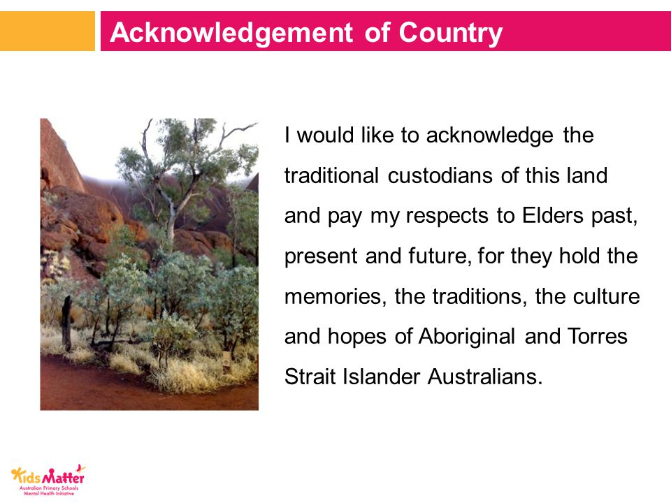 I would like to acknowledge the traditional custodians of this land and pay my respects to Elders past, present and future, for they hold the memories, the traditions, the culture and hopes of Aboriginal and Torres Strait Islander Australians.