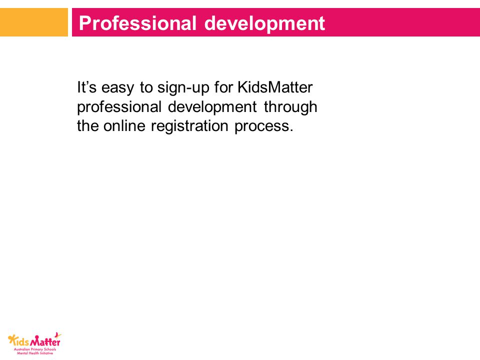 It's easy to sign-up for KidsMatter professional development through the online registration process.