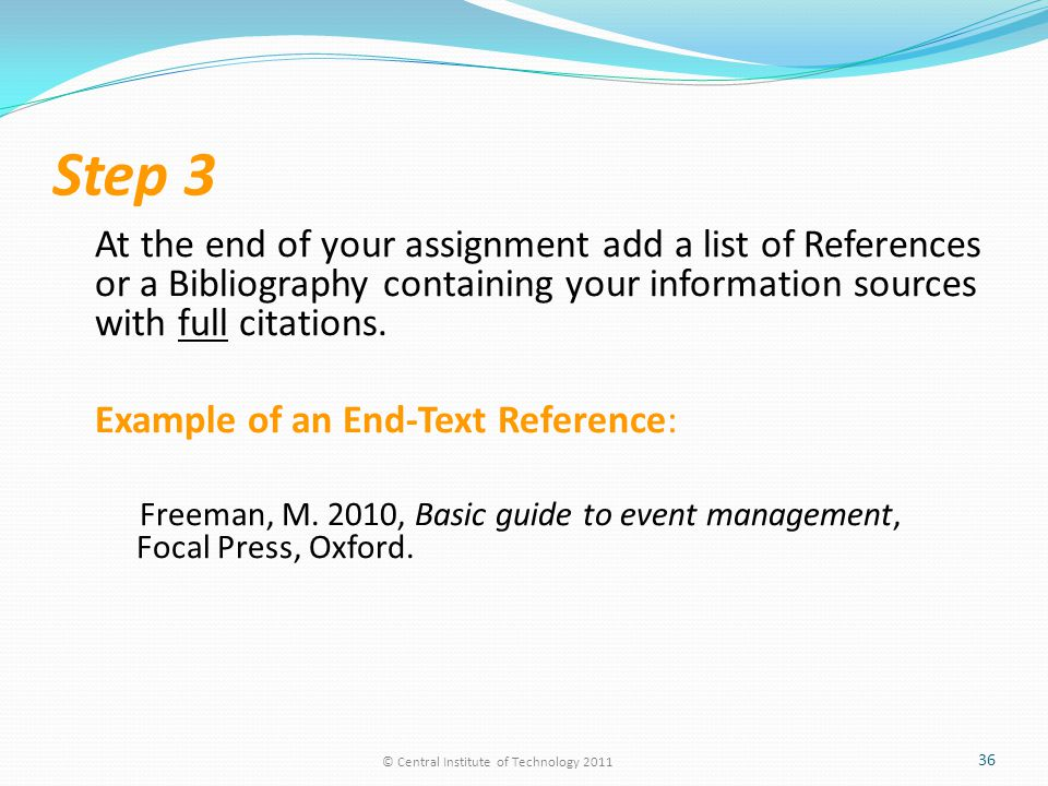 Step 3 At the end of your assignment add a list of References or a Bibliography containing your information sources with full citations.