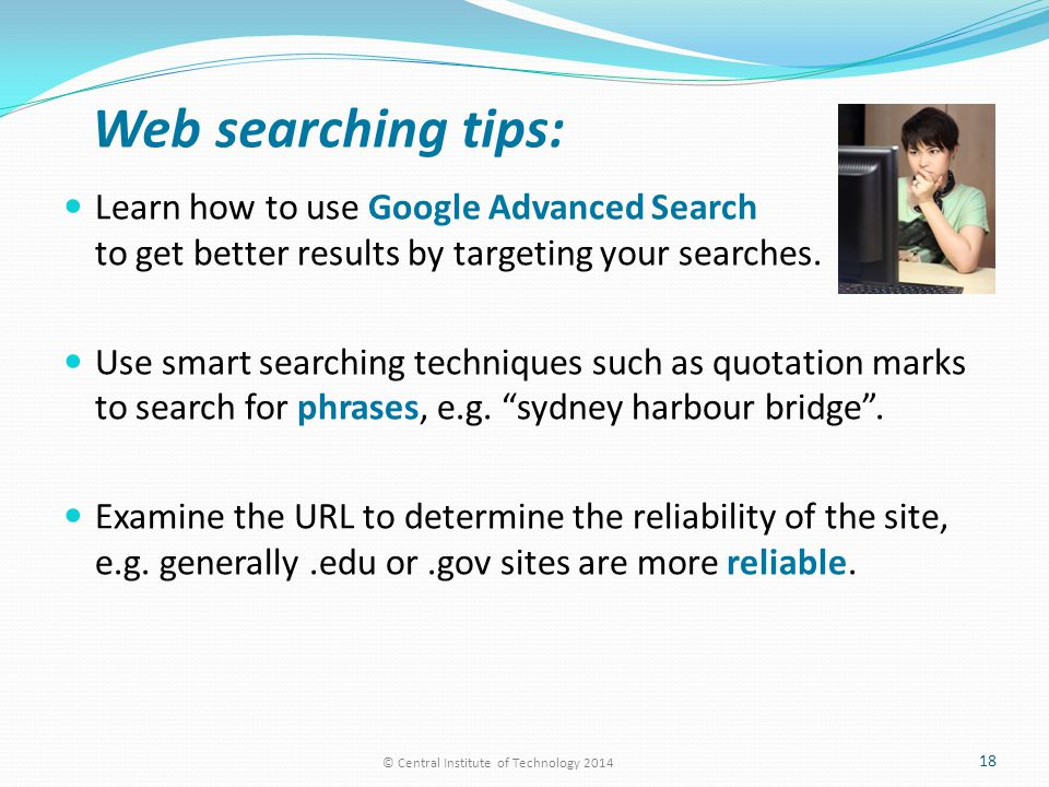 Web searching tips: Learn how to use Google Advanced Search to get better results by targeting your searches.