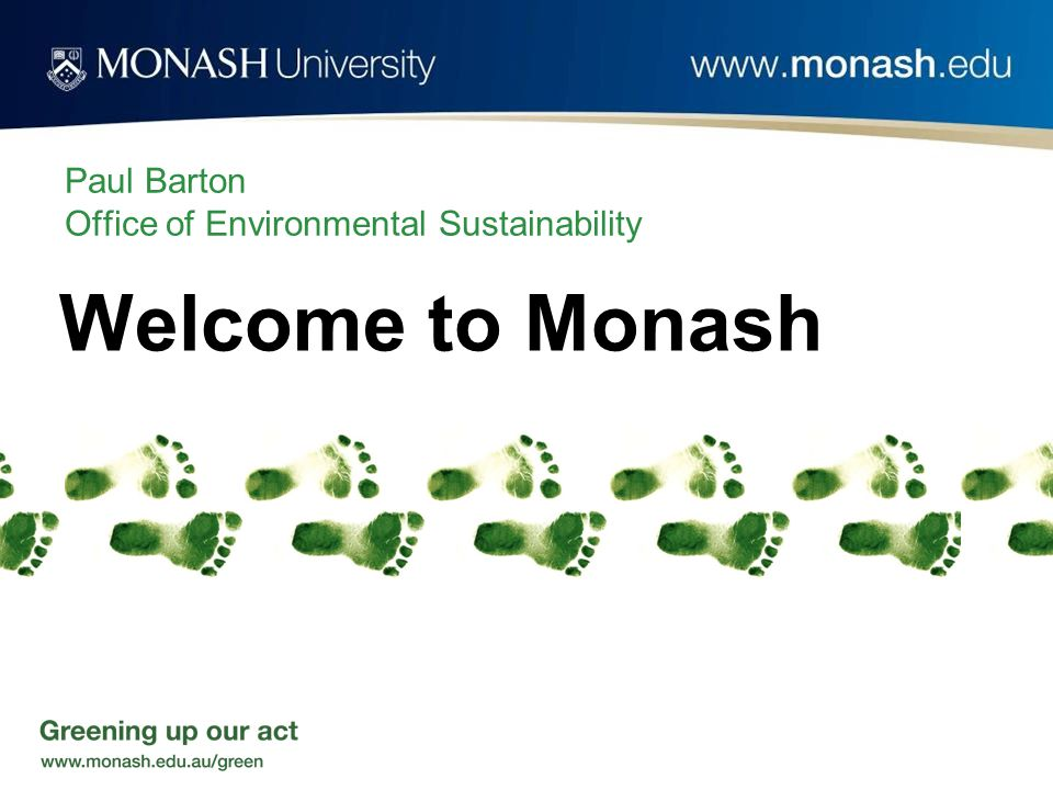 Paul Barton Office of Environmental Sustainability Welcome to Monash