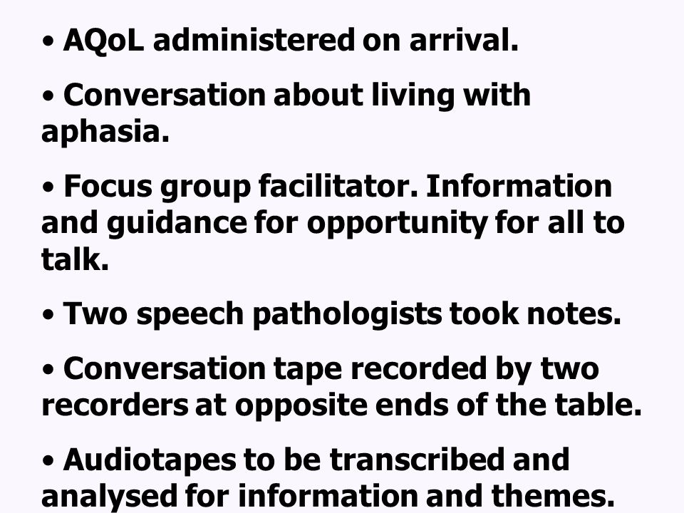 AQoL administered on arrival. Conversation about living with aphasia.