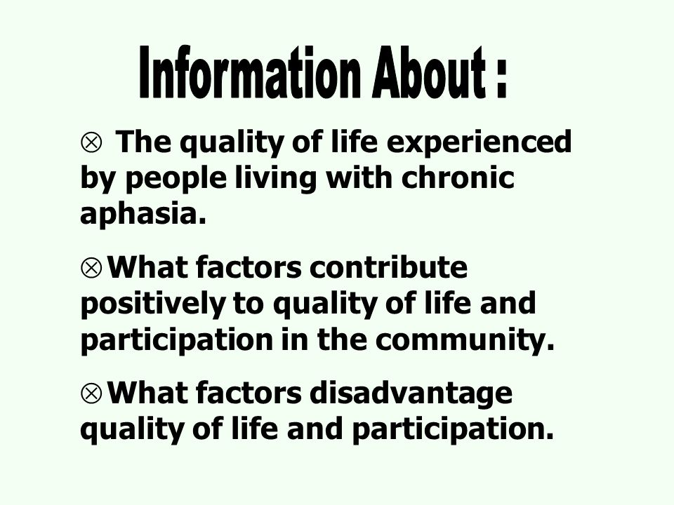  The quality of life experienced by people living with chronic aphasia.