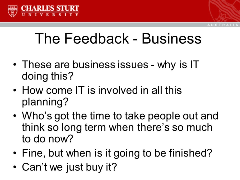 The Feedback - Business These are business issues - why is IT doing this.