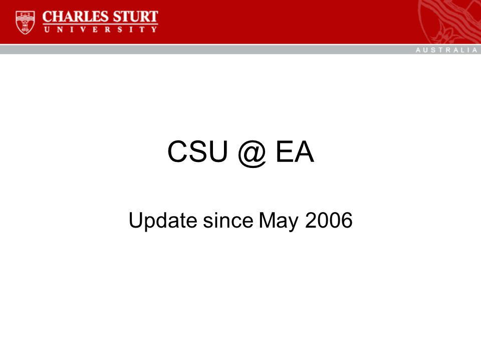 CSU @ EA Update since May 2006