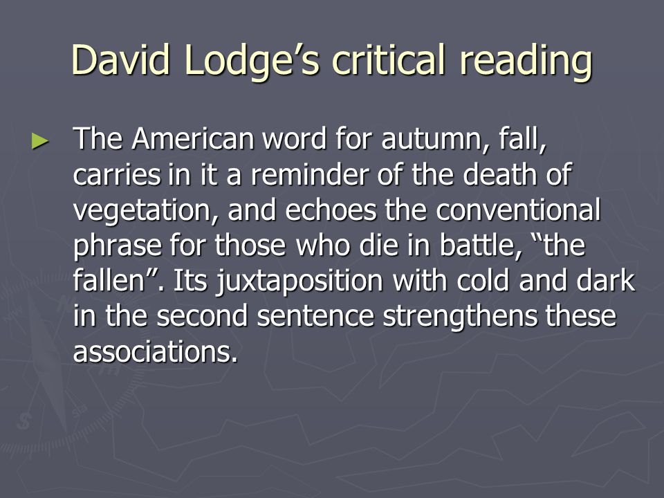 David Lodge's critical reading ► The American word for autumn, fall, carries in it a reminder of the death of vegetation, and echoes the conventional phrase for those who die in battle, the fallen .